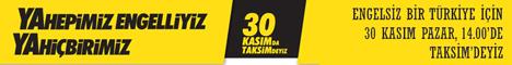 Engelsiz bir T�rkiye i�in 30 Kas�m'da Taksim'e!